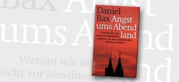 Abendland, Angst, Islamisierung, Islamismus, Buch, Buchcover, Daniel Bax