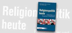 Religionspolitik heute, Buch, Buchcover, Religion, Islam, Muslime