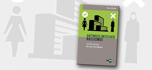 Inva Kuhn, Antimuslimischer Rassismus, Kreuzzug, Abendland, PapyRossa Verlag