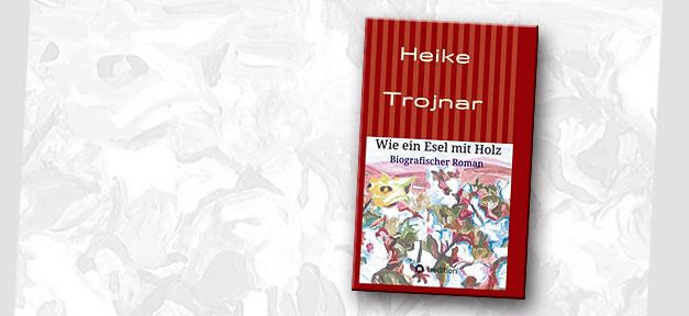 Heike Trojnar, Wie ein Esel mit Holz