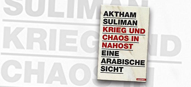 Aktham Suliman, Syrer, Nahost, Buch, Krieg und Chaos
