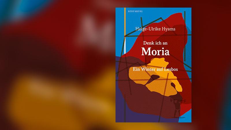 Moria, Flüchtlinge, Denk ich an Moria, Griechenland, Buch, Buchcover